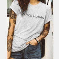 Summer Fashion BE A NICE HUMAN Print Casual Loose Short Sleeve Top