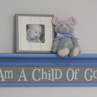 "Baby Boy Blue and Gray Nursery Ideas Wall Sign - I Am A Child Of God on 30"" Shelf Painted Gray and Pastel Blue"