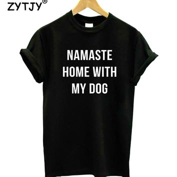 Namaste Home With My Dog Letters Print Women Tshirt Cotton Funny t Shirt For Lady Girl Top Tee Hipster Tumblr Drop Ship HH-275