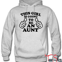 This Girl Is Going To Be An Aunt hoodie