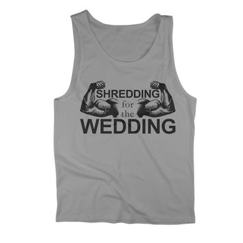Shredding For The Wedding - Muscles Tank Top