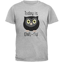 Owl Today Is Owful Awful Funny Pun Mens T Shirt