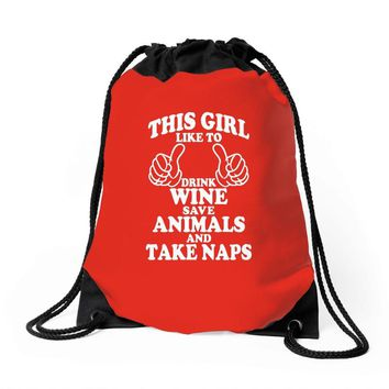 This Girl Like To Drink Wine Save Animals And Take Naps Drawstring Bags