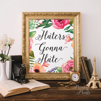 Quote Print,Inspirational quote, Hater gonna Hate,wall art decor poster,hand-lettered,calligraphy typography INSTANT DOWNLOAD