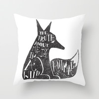 THE TRUTH ABOUT ME IS, I'M A WILD ANIMAL... Throw Pillow by Matthew Taylor Wilson