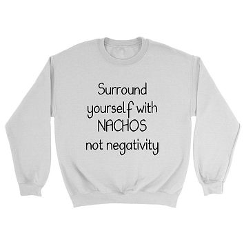 Surround yourself with nachos not negativity, funny sarcastic saying, humor, joke, food lover Crewneck Sweatshirt