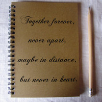 Together forever, never apart, maybe in distance, but never in heart - 5 x 7 journal