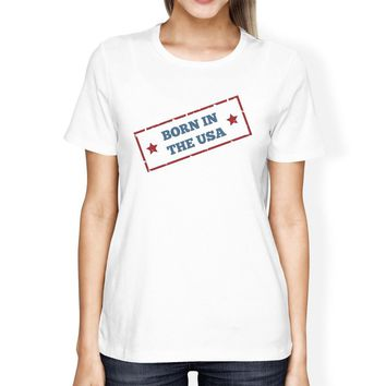 Born In The USA American Flag Shirt Womens White Graphic Tee Shirt