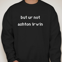 But Ur Not Ashton Irwin Crew Neck