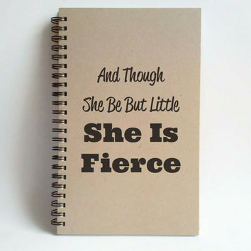 And though she be but little she is fierce, 5x8 writing journal, custom spiral notebook, personalized kraft memory book, small sketchbook