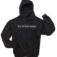 LOL Ur Not Lauren Jauregui Unisex Hoodie S to 3XL
