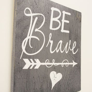 Be Brave Wood Sign Gray and White Nursery Girls Nursery Boys Nursery Distressed Wood Sign Nursery Wall Decor Baby Shower Gift Tribal Nursery