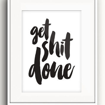 Get Shit Done - Motivational Prints - Motivational Wall Art - Gifts for Her - Office Decor - Wall Art - Trendy Decor - Typographic