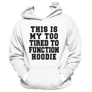 This Is My Too Tired To Function Hoodie | Lazy Hoodie, Funny Girl Tees
