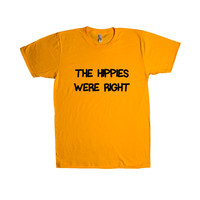 The Hippies Were Right Peace Peaceful Friendly Nice Hippie Kindness Kind Happy Happiness SGAL9 Unisex T Shirt