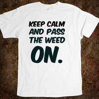 Keep calm and pass the weed on. funny t-shirt
