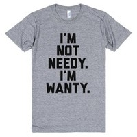 I'm Not Needy I'm Wanty-Unisex Athletic Grey T-Shirt
