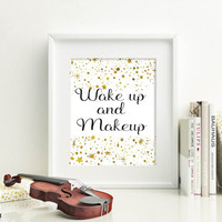Wake up and Makeup print,printable art,Bedroom print,Bedroom print,Bedroom decor,Bedroom art,prints and quotes,GOLD Rush print,digitalprints