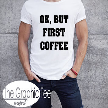 OK But First Coffee Tshirt, OK But First Coffee shirt, Cotton man tshirt