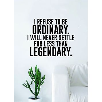 I Refuse to be Ordinary Quote Wall Decal Sticker Room Bedroom Art Vinyl Inspirational Decor Motivational Inspirational Gym Fitness Legendary