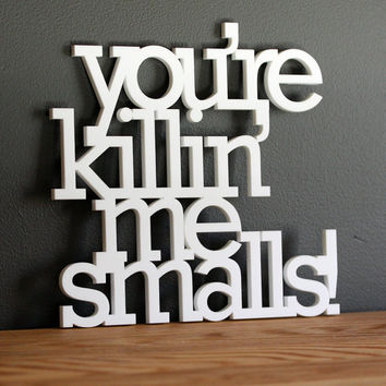 You are killin me smalls acrylic sign by OhDierLiving on Etsy funny
