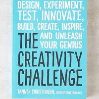 The Creativity Challenge: Design, Experiment, Test, Innovate, Build, Create, Inspire, And Unleash Your Genius By Tanner Christensen