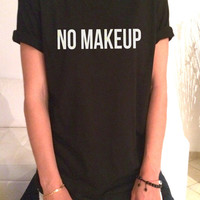 No makeup t-shirt for women tshirts shirts gifts t-shirt womens tops girls tumblr funny