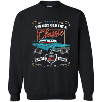 I_m not Old Im Classic 1975 44th Awesome Birthday Gift Shirt Printed Crewneck Pullover Sweatshirt 8 oz
