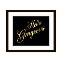 Hello Gorgeous 5x7 or 8X10 Gold & Black Print Wall Art Choice of White or Black Background Anniversary Wedding Gift Bridal Shower Gift