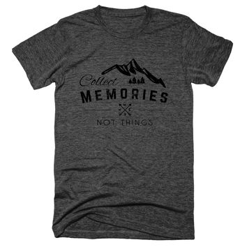 Collect Memories Not Things Unisex Tee