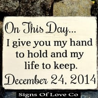 Wedding Sign Decor Personalized Wedding Gift Rustic Wood Signs Painted On This Day I Give You My Hand Life Quote Hand Ceremony Wooden