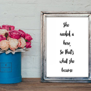 She needed a hero print, DIY printable, Typography, wall art Home decor, hero quote, watercolor hand drawn font, watercolor print, A3