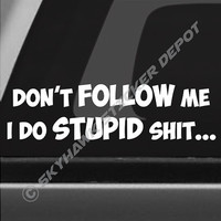 Don't Follow Me, I Do Stupid Shit Funny Bumper Sticker Vinyl Decal Car Truck SUV Window Sticker 4x4 Off Road Muscle Car JDM Dope ill Civic