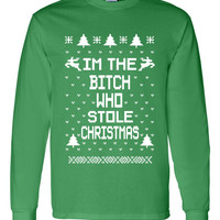 I'm The Bitch Who Stole Christmas Ugly Christmas Sweater for The Holidays Great Holiday Wear Long Sleeve Gildan T Shirt Unisex Green