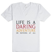 Life is a Daring Adventure-Unisex White T-Shirt