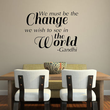 Be the Change you wish to see in the World Vinyl Wall Decal Sticker Art