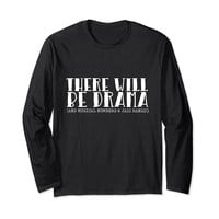There Will Be Drama Funny Theater Long Sleeve T-Shirt