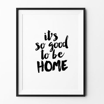 it's so good to be home, poster, inspirational, wall decor, mottos, home poster, print art, gift idea, brush type, wall print, handwritten