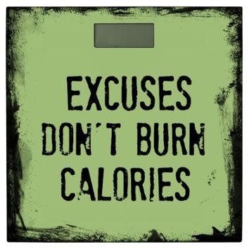 Motivational Quote: Excuses Don't Burn Calories Bathroom Scale