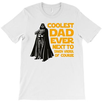 Coolest Dad Ever Next to Darth Vader of Course T-Shirt