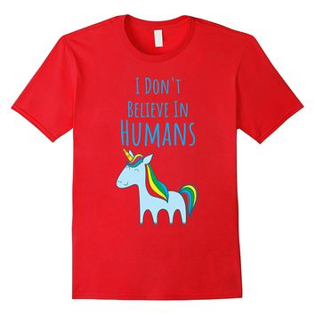 Unicorn I Don't Believe In Humans Funny T-Shirt