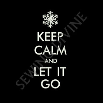 Keep Calm and LET IT GO Embroidery Design Download 4x4 5x7 6x10 Froze Elsa's Snowflake