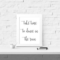 Take Time To Dance In The Rain Printable Quote - Instant Download - Digital Print - Wall Art - Home Decor - Dancing in the Rain - Dorm Room