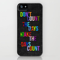 Don't Count The Days iPhone Case by Fimbis | Society6
