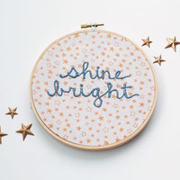 """READY TO SHIP. Hand Embroidered Phrase: Shine Bright. 6"""" Embroidery Hoop Art. Gold Stars. Bright Like A Diamond. Hand Stitched Quote."""