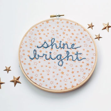"READY TO SHIP. Hand Embroidered Phrase: Shine Bright. 6"" Embroidery Hoop Art. Gold Stars. Bright Like A Diamond. Hand Stitched Quote."