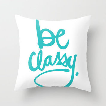 BE CLASSY Throw Pillow by HAUS OF DEVON | Society6
