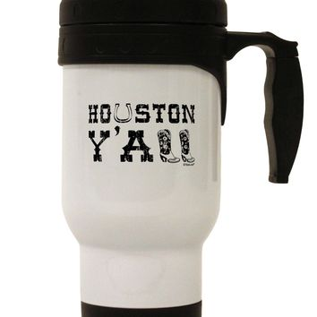 Houston Y'all - Boots - Texas Pride Stainless Steel 14oz Travel Mug by TooLoud
