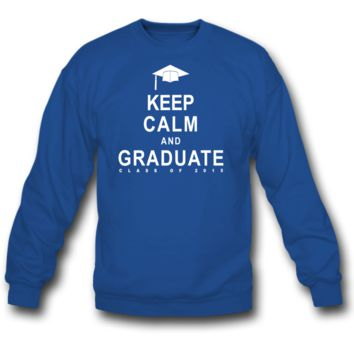 Keep Calm and Graduate Class of 2015 Sweatshirt