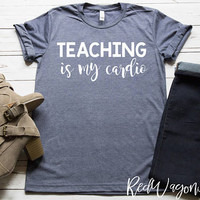 Teaching Is My Cardio  | Unisex Jersey Short Sleeve T- Shirt | |Teacher T-Shirt | Womans T-Shirt | Cute Woman's T-shirt | 047